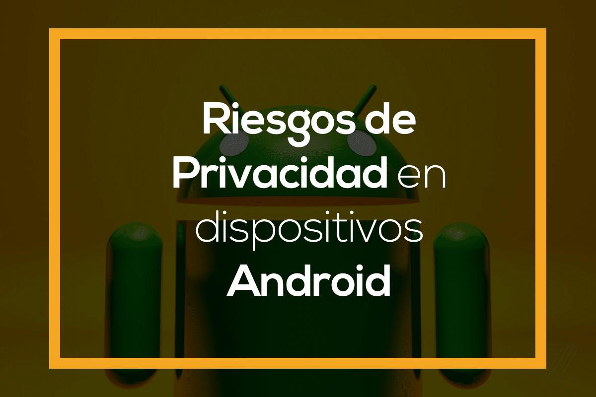 riesgos en la privacidad de android