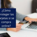 Proteger las tarjetas en las compras online
